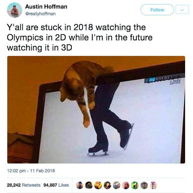 """21. """"Ben Olimpiyatlar'ı 3 boyutlu izlediğim gelecekteyken, siz hepiniz 2 boyutlu izleyerek 2018'de kaldınız."""""""
