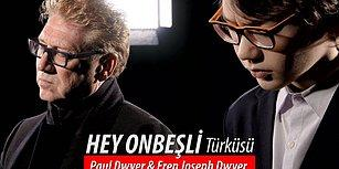 Paul Dwyer ve Eren Joseph Dwyer Yorumuyla 'Hey Onbeşli' Türküsü
