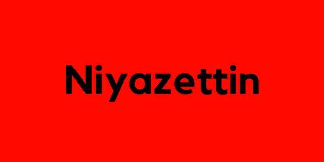 Niyazettin!
