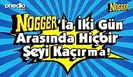 Nogger'la İki Gün Arasında Kaçırmaman Gereken 5 Olay