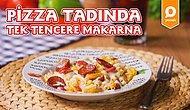 Az Bulaşık Bol Bol Lezzet Arayanlara: Tek Tencerede Pizza Makarna Nasıl Yapılır?