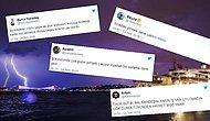 İstanbul'da Dün Bol Gök Gürültülü ve Yağmurlu Geçen Gecenin Ardından Yorumlarıyla Duygularımıza Tercüman Olmuş 15 Kişi