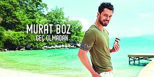"""Yılın Aşk Şarkısını Henüz Dinlemeyenler İçin Murat Boz Söylüyor, """"Geç Olmadan"""" Dinleyin!"""