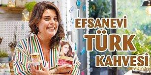 Türk Kahvesine Refika Birgül Dokunuşu! Efsanevi Türk Kahvesi Nasıl Yapılır?
