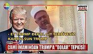 İmamdan Trump'a Dolar Tepkisi: 'Trump Senin Doların Var Bizim Allah'ımız Var'