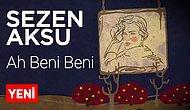Sezen Aksu - Ah Beni Beni Şarkı Sözleri