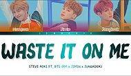 Steve Aoki & feat. BTS - Waste It On Me Şarkı Sözleri ( Türkçe Çeviri )