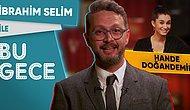 İbrahim Selim ile Bu Gece: Hande Doğandemir, Çükübik, Arka Sokaklar, Kadın Şefler, Canan Karatay