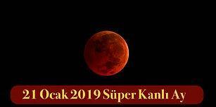 21 Ocak 2019'da Gerçekleşecek Süper Mavi Kanlı Ay ile İlgili Bilmeniz Gereken Her Şey