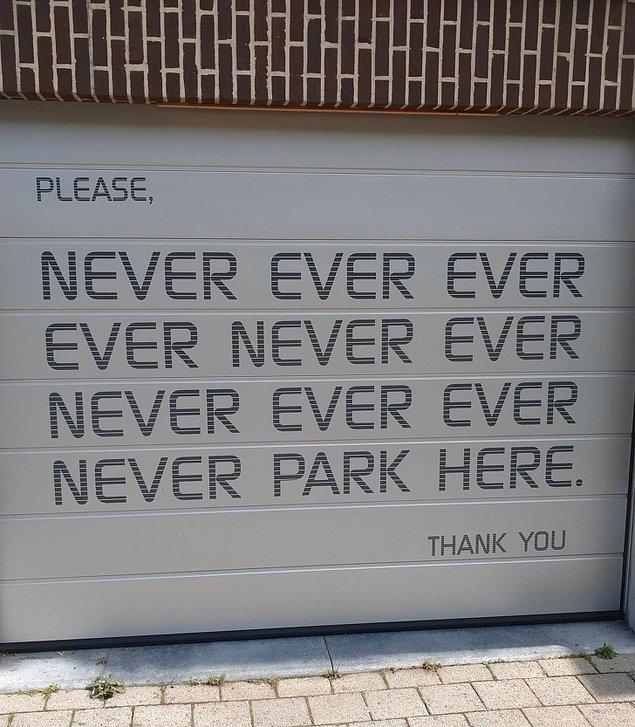 """17. """"Lütfen, buraya asla asla asla asla asla park etmeyin. Teşekkürler."""""""