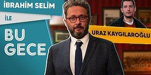 İbrahim Selim ile Bu Gece: Uraz Kaygılaroğlu, Sevgililer Günü, Reynmen, Boşanmama Challenge