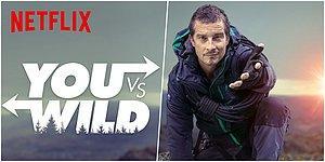 Yoğun İlgi Gören Black Mirror: Bandersnatch'ten Sonra Netflix'in Yeni İnteraktif Dizisi: You vs. Wild