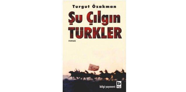 2005: Şu Çılgın Türkler - Turgut Özakman
