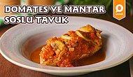 Taze Domates Kokusu Başınızı Döndürecek! Domates ve Mantar Soslu Tavuk Nasıl Yapılır?