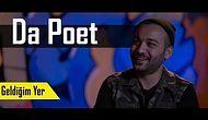 Geldiğim Yer: Da Poet 'Herkes Kendi Varlığını Belli Etmeye Çalışıyor'