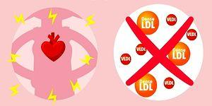 Kalp Hastalıklarına Davetiye Çıkaran Kötü Kolesterolü Düşürmek İçin Ne Yapmanız Gerektiğini Biliyor muydunuz?