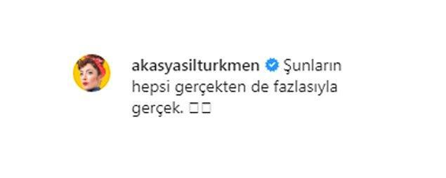 Oyuncu Akasya Asıltürkmen de şu yorumu yaptı...