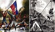 Darbeler, İşgaller, Katliamlar Derken Tarihte  Siyahi Kölelerin İlk ve Tek Zaferle Sonuçlanan İsyanı: Haiti Devrimi