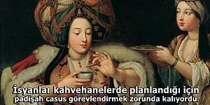 Kırk Yıl Hatırı Olsa da Türk Kahvesinin Osmanlı Devleti'nin Parçalanmasının Müsebbibi Olduğunu Bilmeniz Gerek!