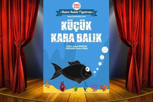 """Samed Behrengi'nin unutulmaz eseri """"Küçük Kara Balık"""" tiyatro sahnesinde Ocak ayında birçok yerde çocuklarla buluşuyor."""