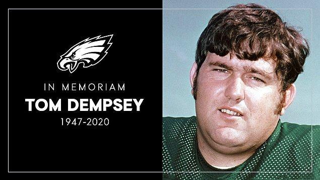 5. NFL'in efsane oyuncusu Tom Dempsey, 73 yaşında koronavirüs sebebiyle hayatını kaybetti.