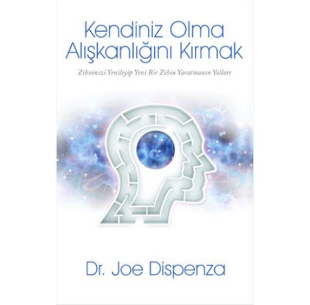 27. Kendiniz Olma Alışkanlığını Kırmak - Joe Dispenza (2014)