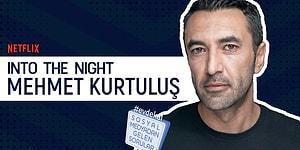 Mehmet Kurtuluş Sosyal Medyadan Gelen Soruları Cevaplıyor! Into the Night!