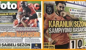 Fotomaç ve Takvim'in Başakşehir'in Şampiyonluğu İçin Attığı Manşetler Tartışma Yarattı