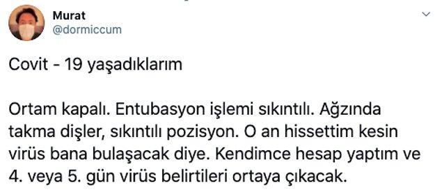 1. Bir hastaya müdahalesi sonrasında Covid-19'a yakalanan Twitter kullanıcısı 'dormiccum', hastalığı boyunca başından geçenleri şöyle anlatıyor: