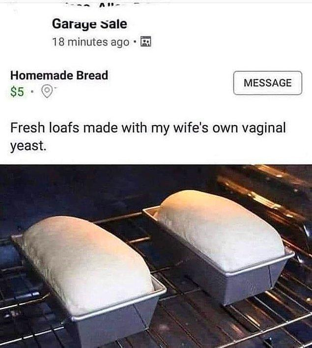 """6. """"Karımın vajinal mantarlarından yapılmış taze ekmek."""""""