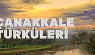 Çanakkale Geçilmez, Türkülerinden Vazgeçilmez! Çanakkale Yöresine Ait En Sevilen 12 Şarkı