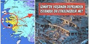 İzmir'de Yaşanan Depremle Birlikte Akıllara Gelen Malum Soru: Büyük İstanbul Depremi Tetiklenir mi?