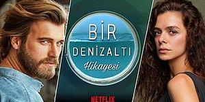 Kıvanç Tatlıtuğ ve Özge Özpirinçci'li Netflix Dizisi Bir Denizaltı Hikayesi Hakkında Tüm Merak Edilenler