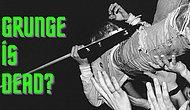 Is Grunge Dead? Sorusuna Kapak Gibi Cevap: Grunge Müziği Grunge Yapan, Anılarımızı Çoşturan 15 Şarkı