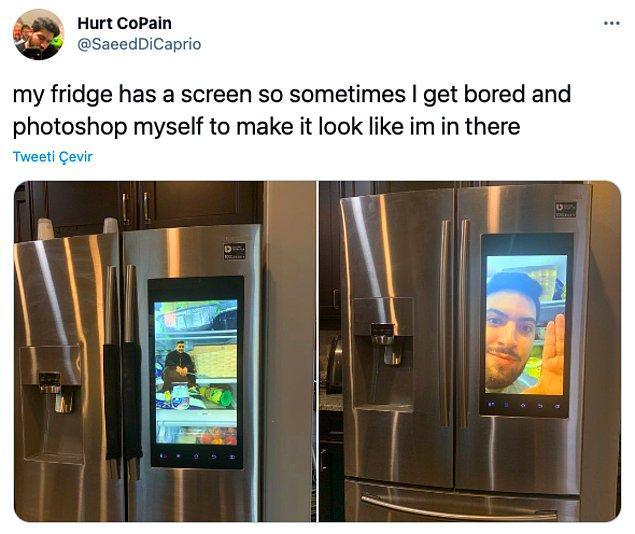 """8. """"Buzdolabımın ekranı var, bazen sıkılıyorum ve kendimi oradaymış gibi shop yapıyorum."""""""