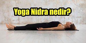 Bedeninizi Arındırma Zamanı! Yoga Nidra ile Mucizevi Bir Deneyim Yaşayabilirsiniz