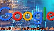 Google İnternet Hızını Arttırmaya Yönelik Büyük Projesini Devreye Sokuyor
