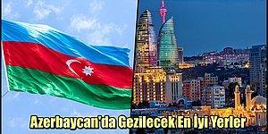 Azerbaycan'da Gidince Mutlaka Görülmesi Gereken 15 Yer