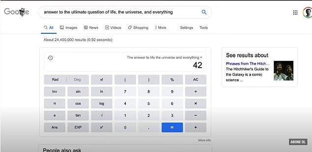 Google'da hayatın, evrenin ve her şeyin cevabı cümlesini İngilizce arattığınızda bir hesap makinesi ile sonuç 42 çıkıyor.