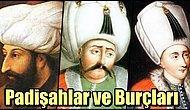 Burçlarının En Belirgin Özelliklerini Taşıyorlar mı? İşte Osmanlı Padişahlarının Burçları