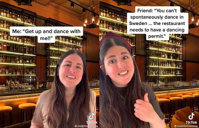 """""""Gittiğiniz ortamda sevdiğiniz bir şarkı çalıyorsa dans etmek isteyebilirsiniz. Ancak bu ülkede mekan içinde dans etmek için izin almanız gerekiyor!"""""""