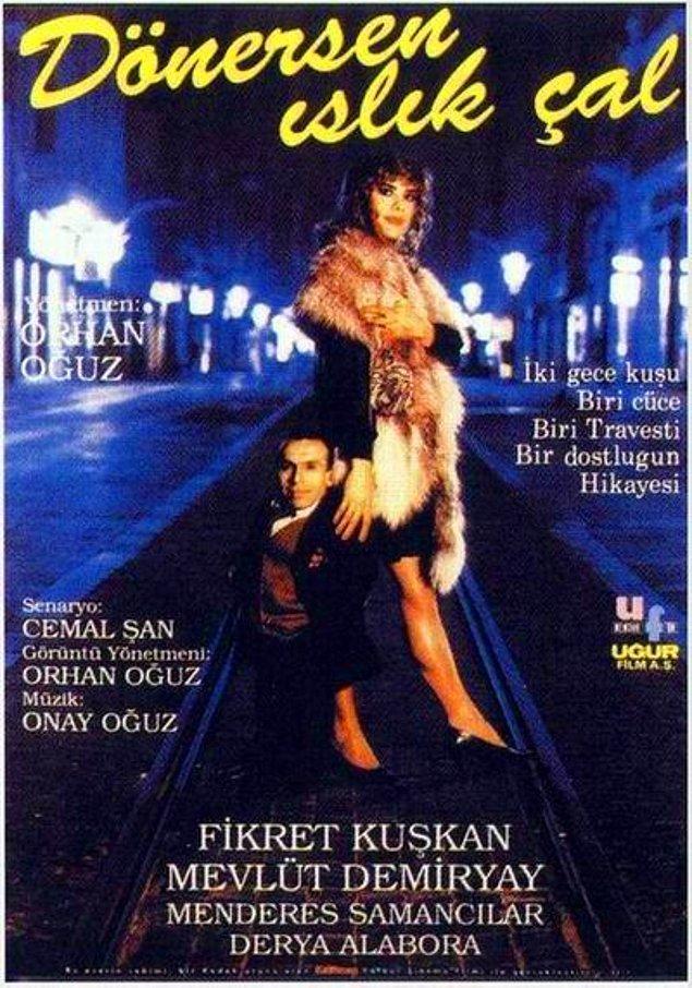"""Senaryosunu Nuray Oğuz ve Cemal Şan'ın yazdığı, yönetmenliğini Orhan Oğuz'un yaptığı """"Dönersen Islık Çal"""" 1992 yılında çekildi, 1993 yılında ise gösterime girdi."""