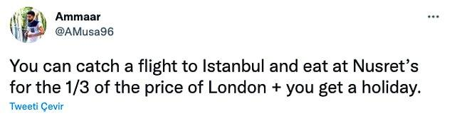 """""""İstanbul'a bir uçuş alıp, Nusret'te Londra'daki fiyatların 3'te 1'ine yiyebilirsiniz, hem de tatil yapmış olursunuz."""""""