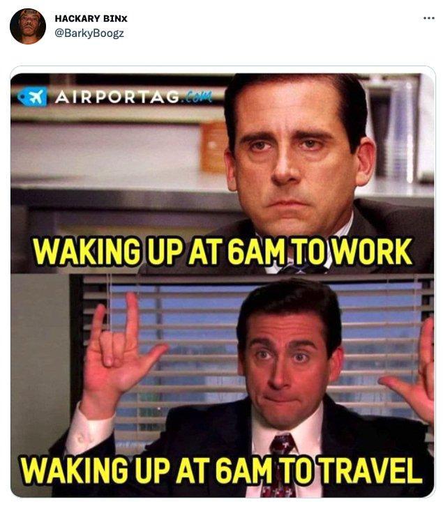 """7. """"İşe gitmek için 6'da kalkmak vs seyahate çıkmak için 6'da kalkmak"""""""