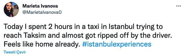 """5. """"Bugün Taksim'e ulaşmak için takside 2 saat geçirdim ve az kalsın şoför tarafından dolandırılıyordum."""""""
